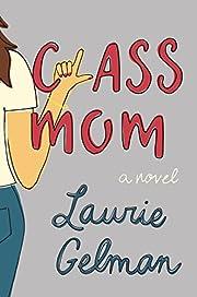 Class Mom: A Novel por Laurie Gelman