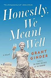 Honestly, We Meant Well: A Novel por Grant…