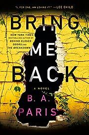 Bring Me Back: A Novel by B. A. Paris