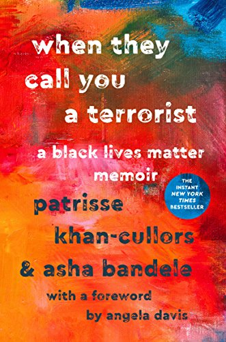 When They Call You A Terrorist Patrisse Khan-Cullors