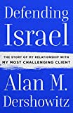 Defending Israel : the story of my relationship with my most challenging client / Alan M. Dershowitz