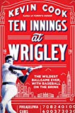 Ten Innings at Wrigley: The Wildest Ballgame Ever, with Baseball on the Brink, Cook, Kevin