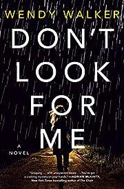 Don't Look for Me: A Novel de Wendy…