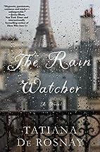 The Rain Watcher by Tatiana de Rosnay