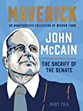 Maverick : an unauthorized collection of wisdom from John McCain, the sheriff of the Senate / [compiled by] Mary Zaia