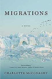 Migrations: A Novel von Charlotte McConaghy