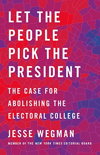 Let the People Pick the President by Jesse Wegman