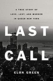 Last Call: A True Story of Love, Lust, and…