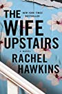The Wife Upstairs: A Novel - Rachel Hawkins