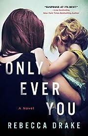 Only Ever You: A Novel de Rebecca Drake