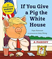 If You Give a Pig the White House: A Parody…