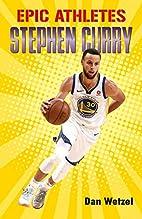 Epic Athletes: Stephen Curry by Dan Wetzel