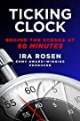 Ticking Clock: Behind the Scenes at 60 Minutes - Ira Rosen
