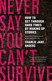 Cover: Never Say You Can't Survive by Charlie Jane Anders