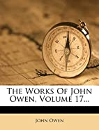 The Works Of John Owen, Volume 17... (Latin…