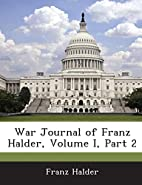 War Journal of Franz Halder, Volume I, Part…