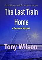 The Last Train Home by Tony Wilson