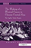 The making of a musical canon in Chinese Central Asia : the Uyghur Twelve Muqam / by Rachel Harris