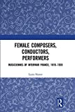 Female composers, conductors, performers : musiciennes of interwar France, 1919-1939 / Laura Hamer