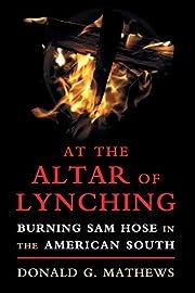 At the Altar of Lynching: Burning Sam Hose…