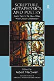 Scripture, metaphysics, and poetry : Austin Farrer's The glass of vision, with critical commentary / edited by Robert MacSwain