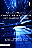 Networks of music and culture in the late sixteenth and early seventeenth centuries : a collection of essays in celebration of Peter Philips's 450th anniversary / edited by David J. Smith, Rachelle Taylor