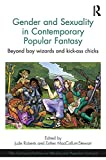"Gender and sexuality in contemporary popular fantasy : beyond boy wizards and ""kick-ass"" chicks / Edited by Jude Roberts and Esther MacCallum-Stewart"