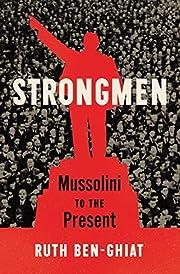 Strongmen: Mussolini to the Present de Ruth…