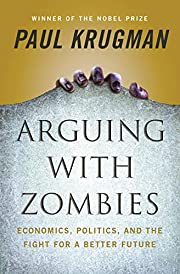 Arguing with Zombies: Economics, Politics,…