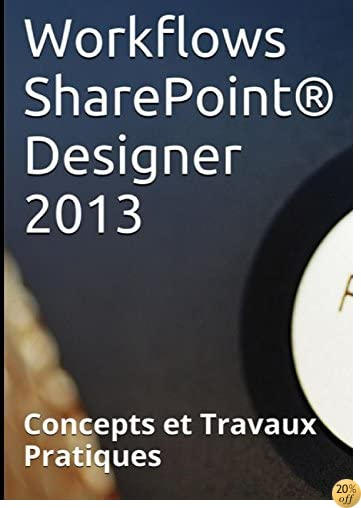 By Claude Couderc Workflows Sharepoint Designer 2013 Concepts Et Travaux Pratiques Pdf Epub Telecharger