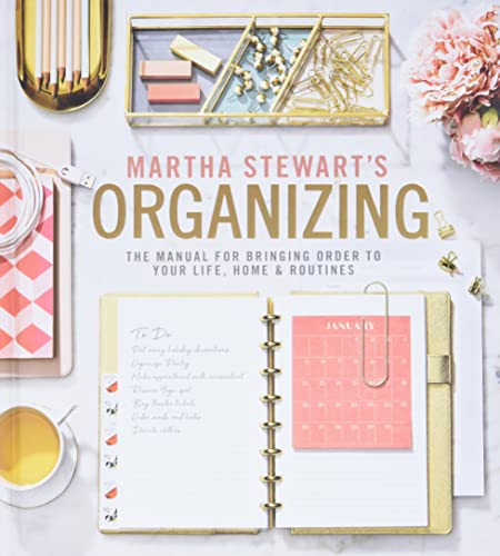 Read Now Martha Stewart's Organizing: The Manual for Bringing Order to Your Life, Home & Routines