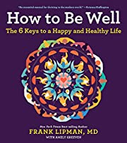 How to Be Well: The 6 Keys to a Happy and…