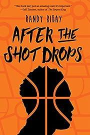 After the Shot Drops de Randy Ribay
