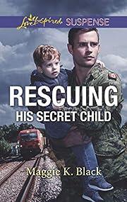 Rescuing His Secret Child (True North…