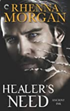 Healer's Need (Ancient Ink) by Rhenna…