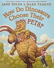 How Do Dinosaurs Choose Their Pets? de Jane…