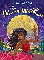 The Moon Within – tekijä: Aida Salazar