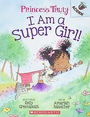 I Am a Super Girl!: An Acorn Book (Princess…