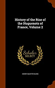 History of the Rise of the Huguenots of…