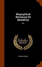 Biographical Dictionary Of Medallists: E-h…