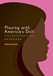 Playing with America's Doll: A Cultural…