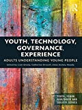 Youth, technology, governance, experience : adults understanding young people / edited by Liam Grealy, Catherine Driscoll and Anna Hickey-Moody