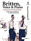 Britten, voice & piano : lectures on the vocal music of Benjamin Britten / by Graham Johnson