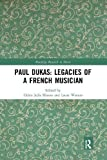 Paul Dukas : legacies of a French musician / edited by Helen Julia Minors and Laura Watson