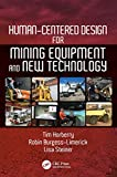 Human-centered design for mining equipment and new technology / by Tim Horberry, Robin Burgess-Limerick, and Lisa Steiner