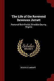 The Life of the Reverend Devereux Jarratt:…