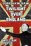 Lord Haw-Haw : twilight over England / William Joyce