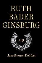 Ruth Bader Ginsburg: A Life by Jane Sherron…