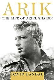 Arik : the life of Ariel Sharon av David…