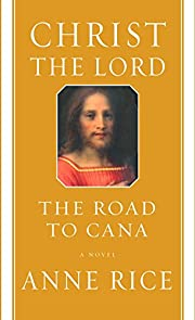 Christ the Lord: The Road to Cana: A novel…